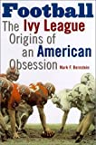 Football: The Ivy League Origins of an American Obsession