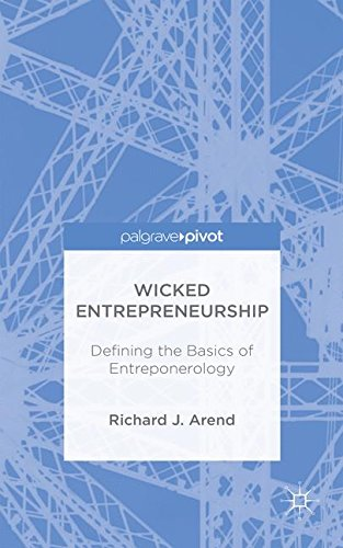 Wicked Entrepreneurship: Defining the Basics of Entreponerology, by R. Arend