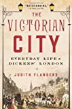 The Victorian City: Everyday Life in Dickens London
