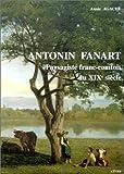 echange, troc Annie Agache - Antonin Fanart: Paysagiste franc-comtois du XIXe siècle : 1831-1903