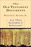 The Old Testament Documents: Are They Reliable and Relevant? (0830819754) by Kaiser, Walter C.