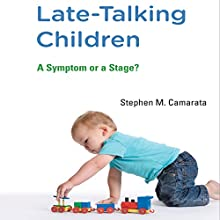 Late-Talking Children: A Symptom or a Stage? (       UNABRIDGED) by Stephen M. Camarata Narrated by Dana Hickox