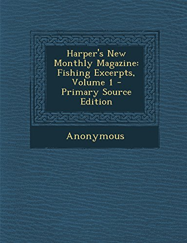 Harper's New Monthly Magazine: Fishing Excerpts, Volume 1 - Primary Source Edition