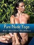 Pure Nude Yoga- Zen Garden Goddess