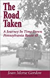 img - for The Road Taken: A Journey in Time Down Pennsylvania Route 45 book / textbook / text book