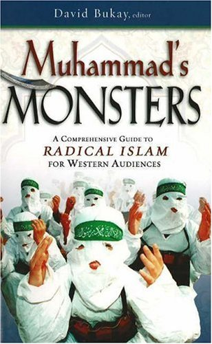 Muhammads Monsters : A Comprehensive Guide to Radical Islam for Western Audiences, DAVID BUKAY