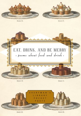 Eat, Drink, and Be Merry: Poems About Food and Drink (Everyman