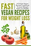 Vegan Recipes for Weight Loss   A Simple Vegan Recipe Cookbook to Lose WEIGHT Fast and Now