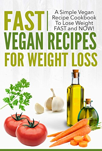 Vegan Recipes for Weight Loss   A Simple Vegan Recipe Cookbook to Lose WEIGHT Fast and Now by Bryan Johnson