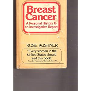 Breast cancer: A personal history and an investigative report Rose Kushner