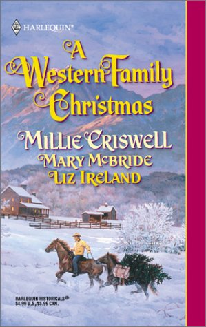 Western Family Christmas (Harlequin Historical Series, No. 579), MARY MCBRIDE, LIZ IRELAND, MILLIE CRISWELL