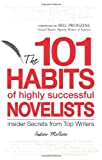 Image of 101 Habits of Highly Successful Novelists: Insider Secrets from Top Writers