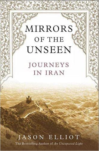 Mirrors of the Unseen: Journeys in Iran written by Jason Elliot