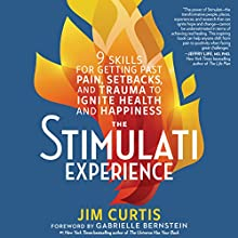 The Stimulati Experience: 9 Skills for Getting Past Pain, Setbacks, and Trauma to Ignite Health and Happiness | Livre audio Auteur(s) : Jim Curtis, Gabrielle Bernstein - foreword Narrateur(s) : Roger Wayne