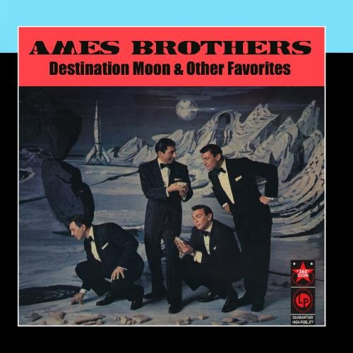 The Ames Brothers - Destination Moon & Other Favorites
