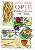 Children's Games with Things: Marbles, Fivestones, Throwing and Catching, Gambling, Chucking and Pitching, Ball-bouncing, Skipping, Tops and Tipcat