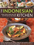 The Indonesian Kitchen: Classic dishes made easy with over 70 step-by-step recipes: features sensational and authentic dishes for all occasions, shown     than 400 stunning step-by-step photographs