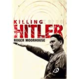 Killing Hitler: The Third Reich and the Plots Against the Fuhrerby Roger Moorhouse