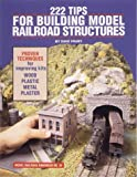 222 Tips for Building Model Railroad Structures (Model Railroader)