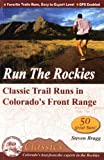 Run the Rockies: Classic Trail Runs in Colorado's Front Range (Cmc's Classics)