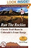 Run the Rockies: Classic Trail Runs in Colorado's Front Range (Cmc's Classics)