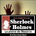 La pierre de Mazarin (Les enquêtes de Sherlock Holmes 16)   Livre audio Auteur(s) : Arthur Conan Doyle Narrateur(s) : Cyril Deguillen