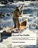 Beyond the Paddle (A Canoeists Guide to Expedition Skills: Poling, Lining, Portaging and Maneuvering through Ice)