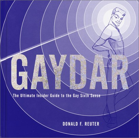 Gaydar: The Ultimate Insider Guide to the Gay Sixth Sense, Donald F. Reuter