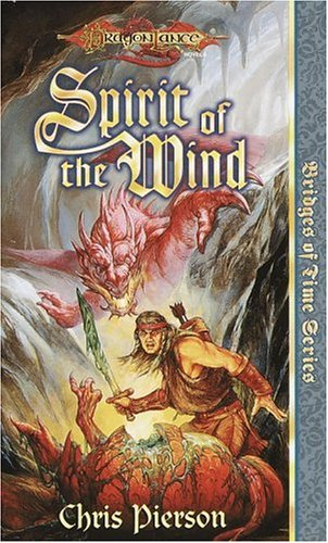 Spirit of the Wind (Dragonlance Bridges of Time, Vol. 1), Chris Pierson