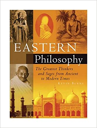 Eastern Philosophy: The Greatest Thinkers and Sages from Ancient to Modern Times written by Kevin Burns