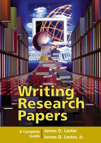 Writing Research Papers: A Complete Guide (spiral-bound) (11th Edition), James D. Lester