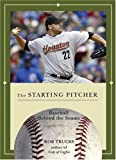 The Starting Pitcher (Baseball Behind the Seams)