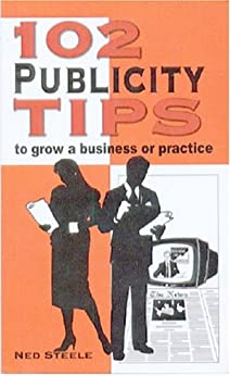 102 Publicity Tips To Grow a Business or Practice