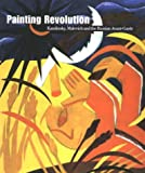 Painting Revolution: Kandinsky, Malevich and the Russian Avant-Garde (0967845106) by John Bowlt