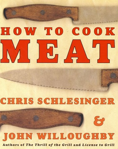 How to Cook Meat, Christopher Schlesinger, John Willoughby