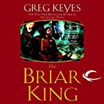 The Briar King: The Kingdoms of Thorn and Bone, Book 1 (       UNABRIDGED) by Greg Keyes Narrated by Patrick Michael
