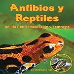 Anfibios y Reptiles: un libro de comparación y contraste [Amphibians and Reptiles: A Book Comparing and Contrasting]   Katharine Hall