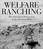 img - for Welfare Ranching: The Subsidized Destruction of the American West book / textbook / text book