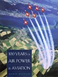 img - for 100 Years of Air Power and Aviation (Centennial of Flight Series) book / textbook / text book