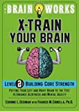 img - for The Brain Works: X-Train Your Brain Volume 2: Building Core Strength (Brain Works (Sellers)) by Corinne Gediman (2012-09-12) book / textbook / text book