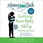 The Mommy MD Guide to Getting Your Baby to Sleep | Rallie McAllister,Jennifer Bright Reich