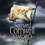 Sword Song: The Last Kingdom Series, Book 4 | Bernard Cornwell