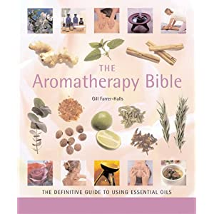 The Aromatherapy Bible: The Definitive Guide to Using Essential Oils (… Bible) [Paperback]