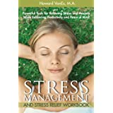 Stress Management and Stress Relief Workbook. Powerful tools to relieve stress, anxiety and worry while enhancing productivity and peace of mind. ~ Howard VanEs