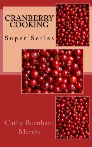 Cranberry Cooking: Super Series (Volume 1) PDF