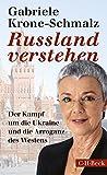 'Russland verstehen: Der Kampf um die Ukraine und die Arroganz des Westens' von Gabriele Krone-Schmalz