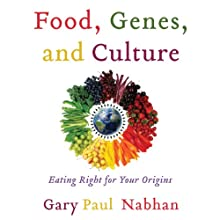 Food, Genes, and Culture: Eating Right for your Origins Audiobook by Gary Paul Nabhan Narrated by Gregory N. St. John