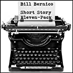 Short Story Eleven-Pack (11 Short Stories) | Bill Bernico