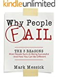 Why People Fail: The 3 Reasons Most People Suck At Being Successful - And How You Can Be Different