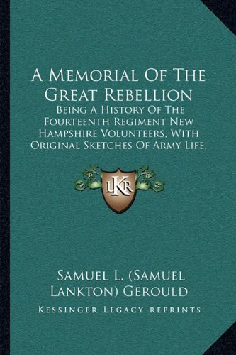 A Memorial of the Great Rebellion: Being a History of the Fourteenth Regiment New Hampshire Volunteers, with Original Sketches of Army Life, 1862-18